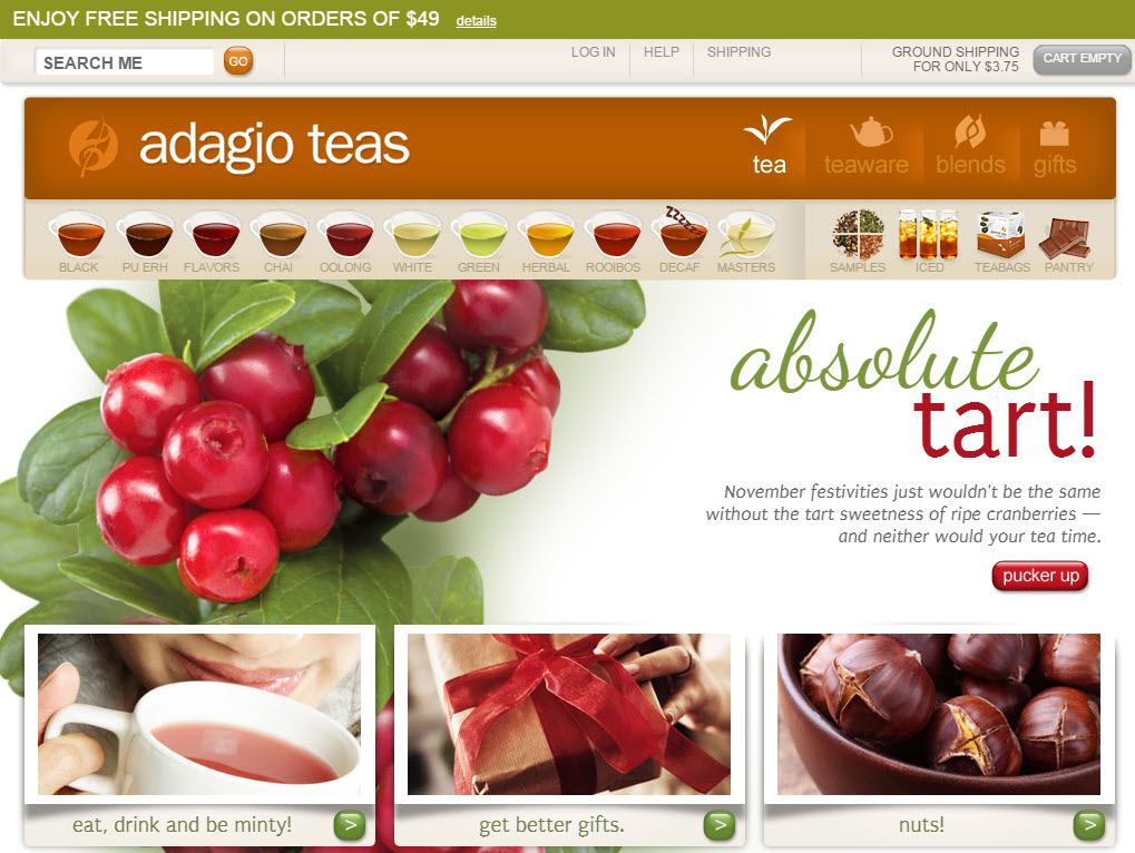 "Adagio's landing page targets both savvy tea drinkers and those looking for a gift for the tea lover. The ""get better gifts"" link goes to a simple selection of stocking stuffers and gift sets."