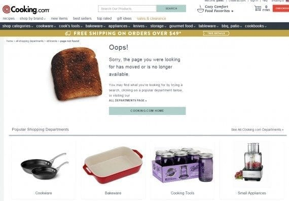 Cooking.com makes it clear that the page simply doesn't exist, and invites shoppers to shop various departments. Another useful feature here would be a search input box (in case the shopper doesn't look at the top of the page).