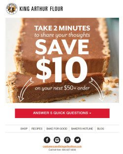 King Arthur Flour rotates content of its emails, such as offering $10 off for completing a survey in this example.