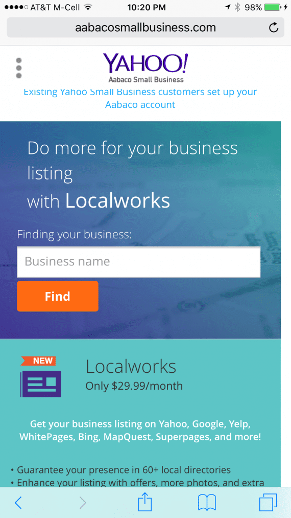 "Using the Safari web browser on your iPhone, go to the Aabaco Small Business site (formerly Yahoo Small Business). Click the ""Local Marketing"" link at top to find your business name and start your listing process."