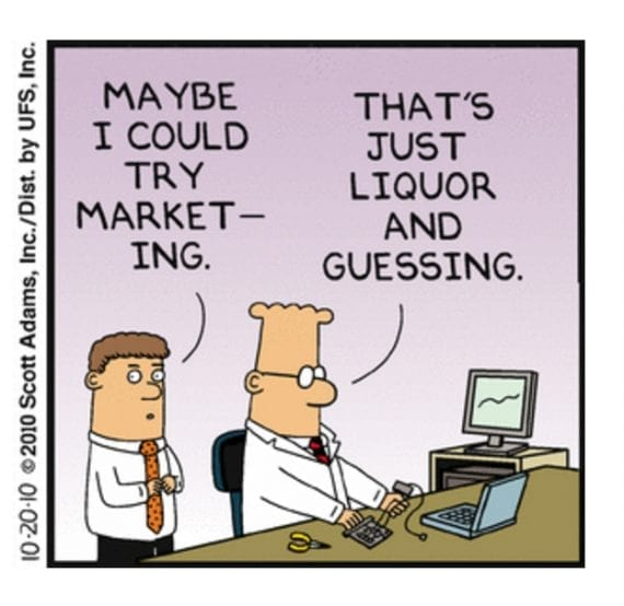 Marketing, according to Dilbert, is just liquor and guessing.