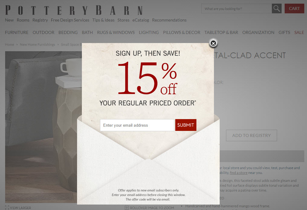 The most popular conversion is the email newsletter signup. Pottery Barn's prompt is timed to appear later, rather than immediately loading whensomeone enters the site.
