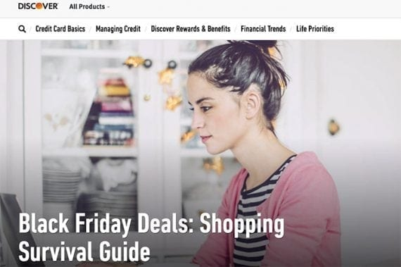 Use the Discover website as inspiration for your own Black Friday, Cyber Monday survival guide.