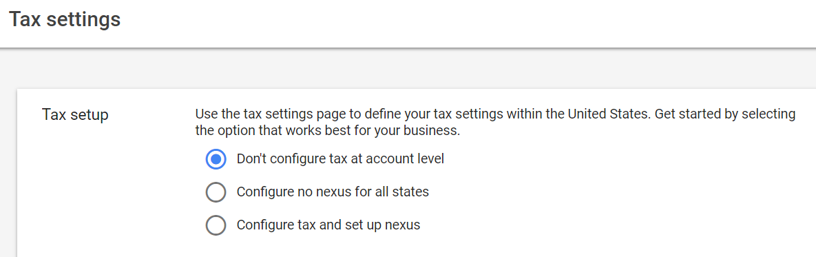 Merchant Center configuration options vary widely by country and even state. Tax settings are an example.