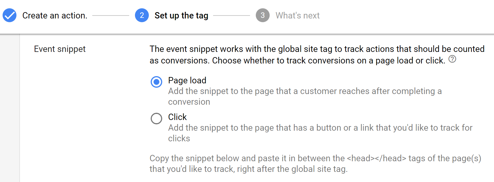 The event snippet s typically used to record page loads and specific conversion events, such as product sales in our case.