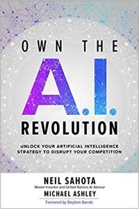 <em>Own the A.I. Revolution: Unlock Your Artificial Intelligence Strategy</em>