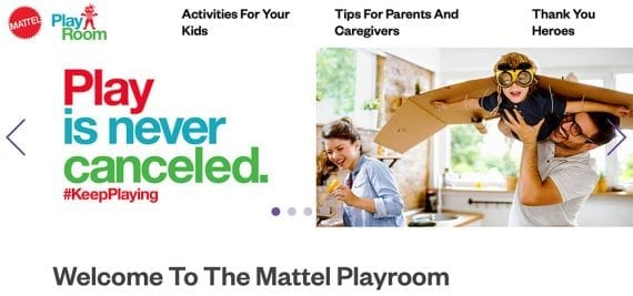 Mattel's creative area for free family fun. The slogan read - Play is never canceled.