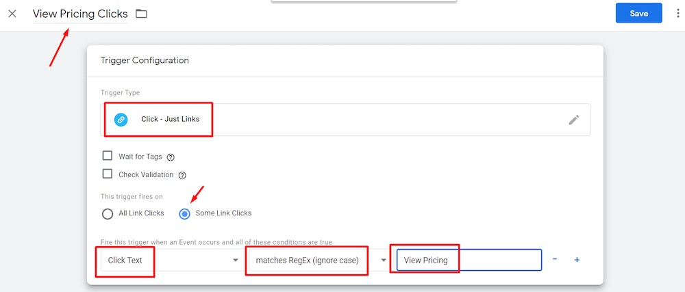 "Select Trigger Type > Clicks – Just Links > Some Link Clicks. Set ""Click Text"" = ""matches RegEx (ignore case)"" = ""View Pricing."""