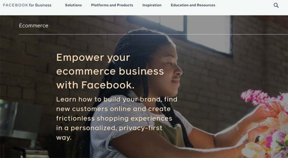 """Screenshot of Facebook for Business home page, reading """"Empower your ecommerce business with Facebook."""""""