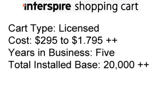 Interspire: A licensed cart that costs $295 to $1,795 plus extras and has an installed base of more than 20,000 customers.