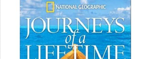 Journeys of a Lifetime by National Geographic.