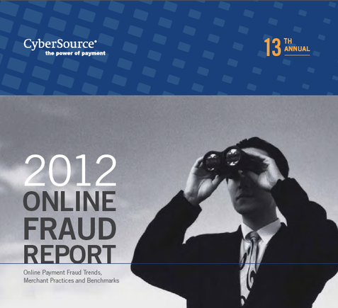 "CyberSource's ""2012 Online Fraud Report"" is available for download at CyberSource.com."