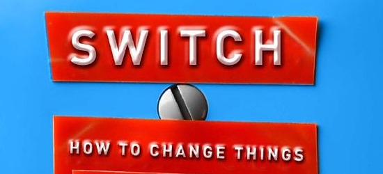 Switch: How to Change Things When Change is Hard, by Chip Heath and Dan Heath