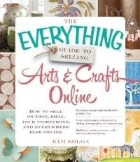 The Everything Guide to Selling Arts & Crafts Online.