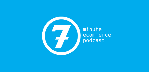 7-Minute Ecommerce Podcast targets small to medium-sized merchants.