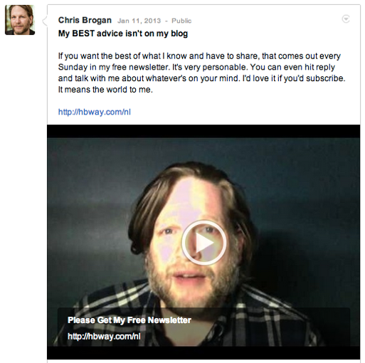 Chris Brogan generated thousands of email signups for his Sunday email newsletter with this Google+ video.